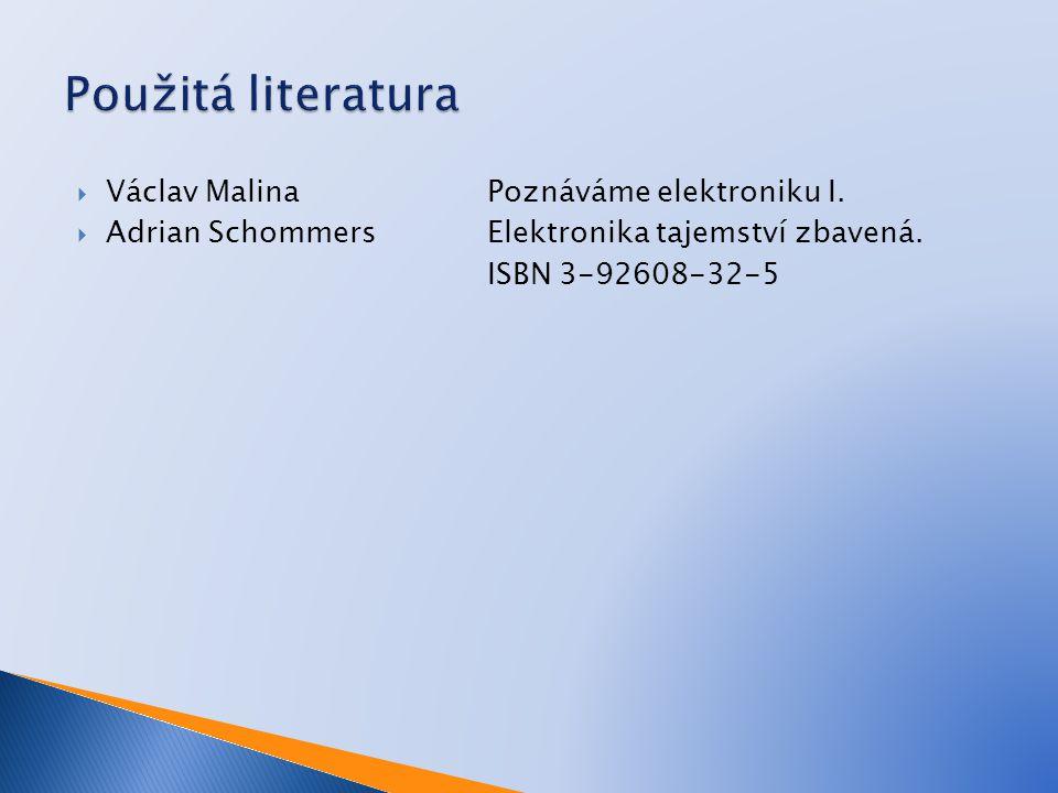  Václav MalinaPoznáváme elektroniku I.  Adrian Schommers Elektronika tajemství zbavená. ISBN 3-92608-32-5