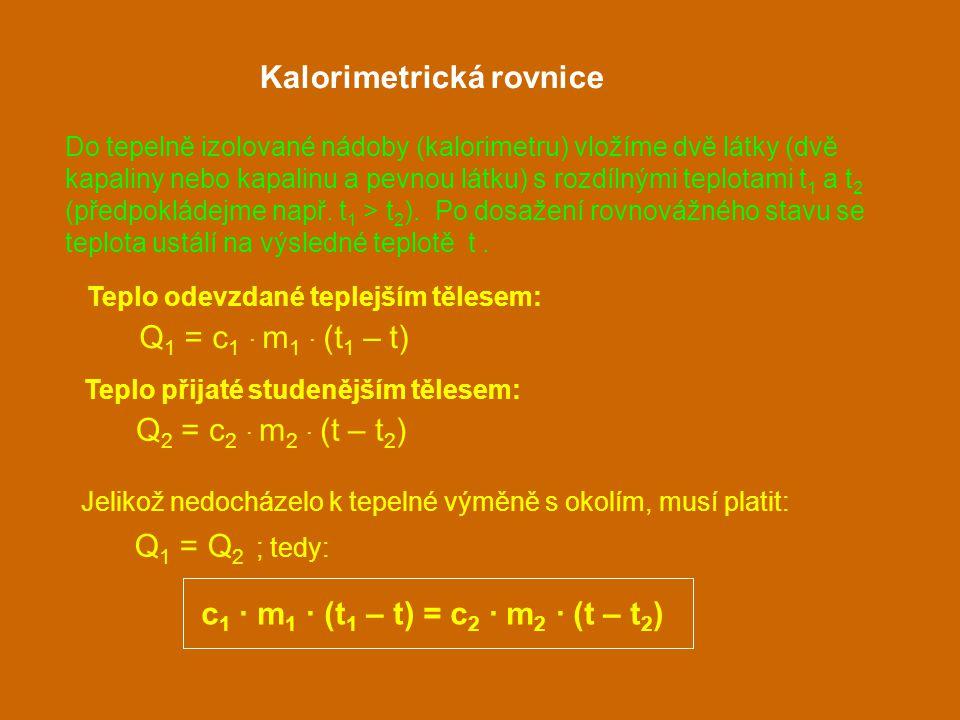 Do tepelně izolované nádoby (kalorimetru) vložíme dvě látky (dvě kapaliny nebo kapalinu a pevnou látku) s rozdílnými teplotami t 1 a t 2 (předpokládej