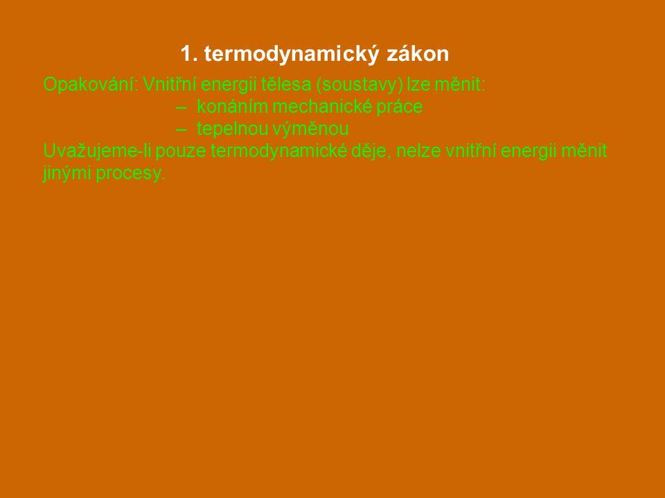 1. termodynamický zákon Opakování: Vnitřní energii tělesa (soustavy) lze měnit: – konáním mechanické práce – tepelnou výměnou Uvažujeme-li pouze termo