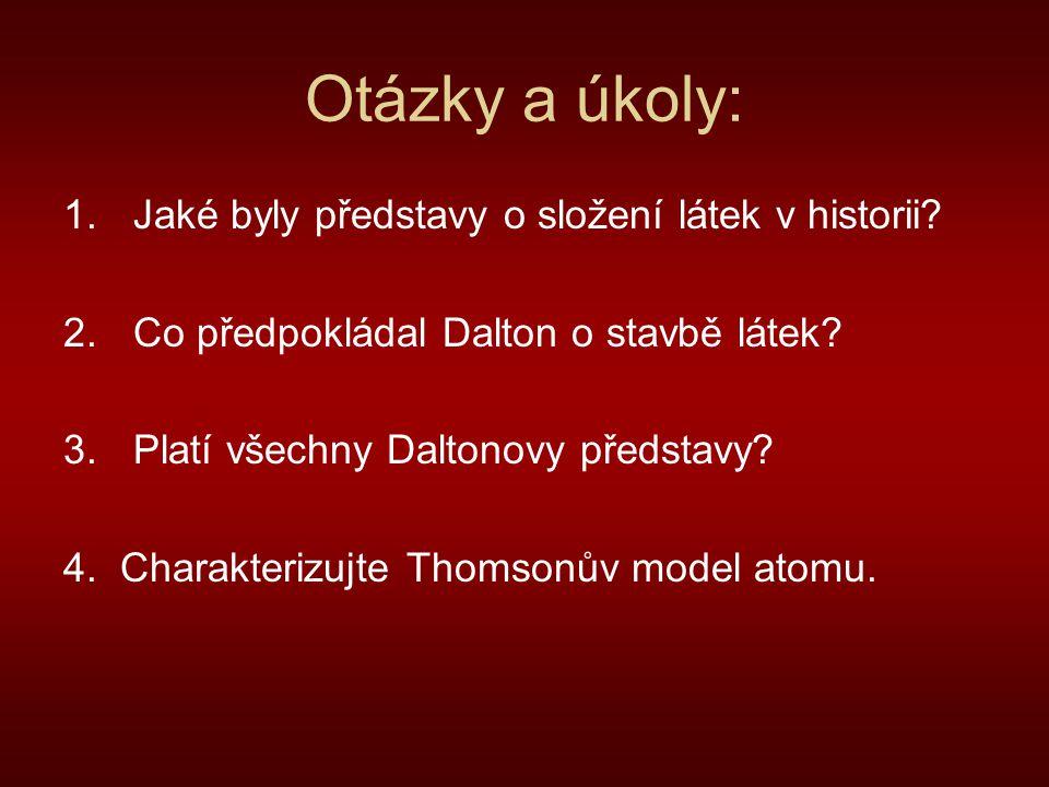 Otázky a úkoly: 1.Jaké byly představy o složení látek v historii? 2.Co předpokládal Dalton o stavbě látek? 3.Platí všechny Daltonovy představy? 4. Cha