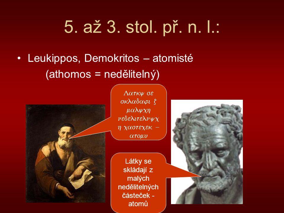 5. až 3. stol. př. n. l.: Leukippos, Demokritos – atomisté (athomos = nedělitelný)       Látky se sklád