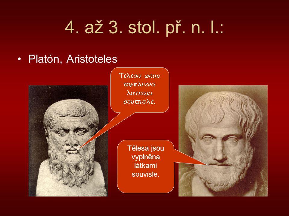 4. až 3. stol. př. n. l.: Platón, Aristoteles Tělesa jsou vyplněna látkami souvisle.    .