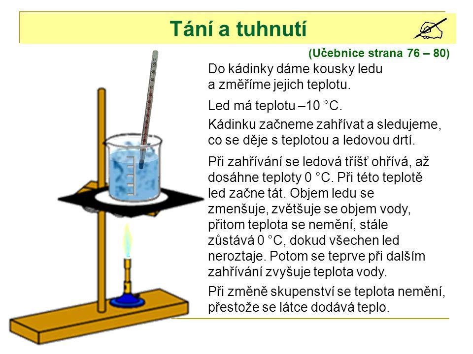 (Učebnice strana 76 – 80) Tání a tuhnutí Do kádinky dáme kousky ledu a změříme jejich teplotu. Led má teplotu –10 °C. Kádinku začneme zahřívat a sledu