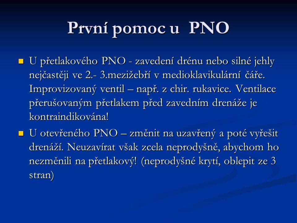 První pomoc u PNO U přetlakového PNO - zavedení drénu nebo silné jehly nejčastěji ve 2.- 3.mezižebří v medioklavikulární čáře. Improvizovaný ventil –