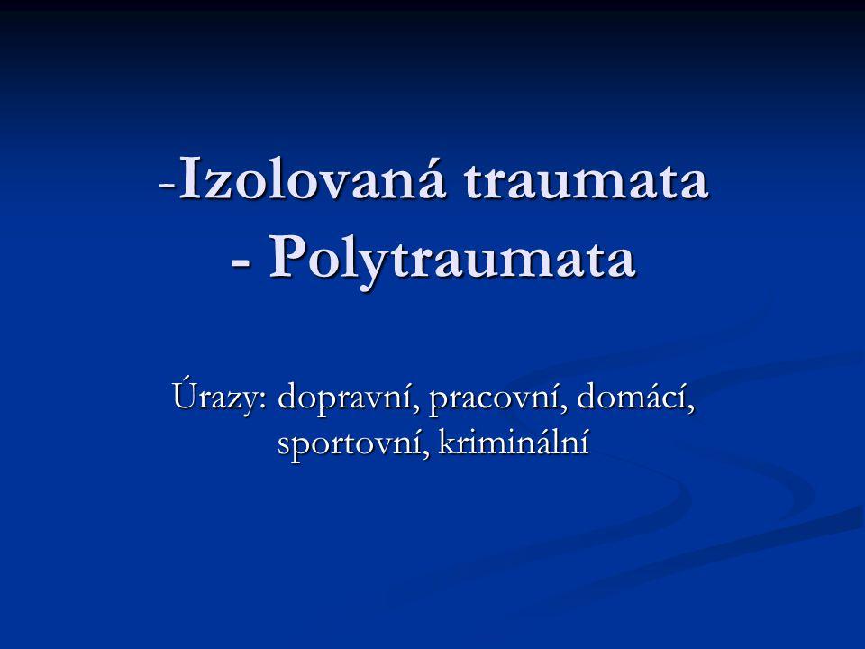 -Izolovaná traumata - Polytraumata Úrazy: dopravní, pracovní, domácí, sportovní, kriminální