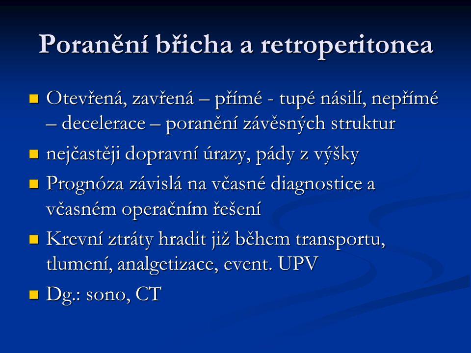 Poranění břicha a retroperitonea Otevřená, zavřená – přímé - tupé násilí, nepřímé – decelerace – poranění závěsných struktur Otevřená, zavřená – přímé