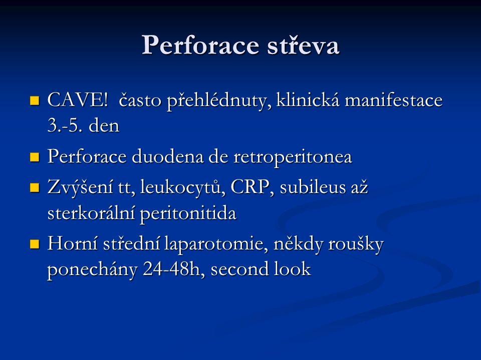 Perforace střeva CAVE! často přehlédnuty, klinická manifestace 3.-5. den CAVE! často přehlédnuty, klinická manifestace 3.-5. den Perforace duodena de