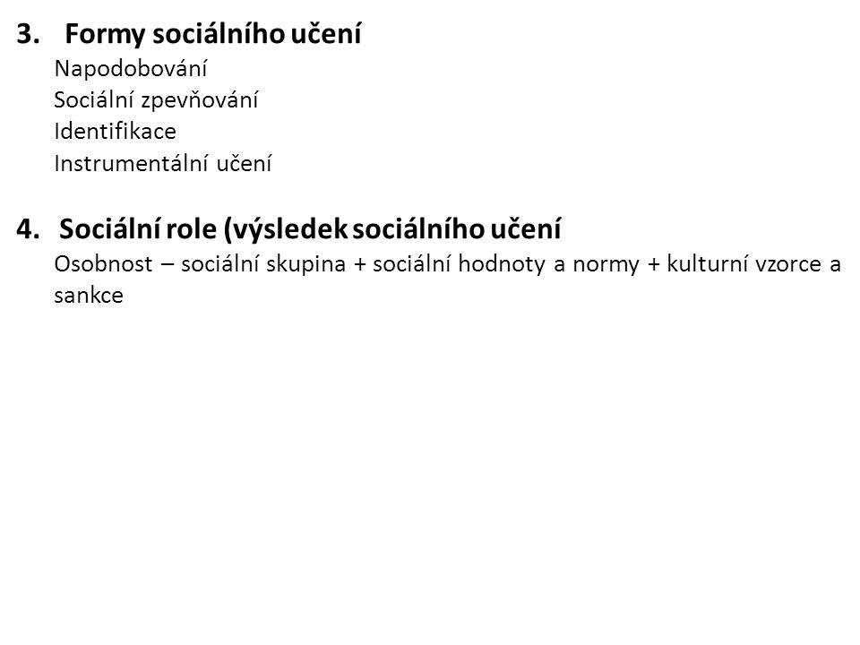 3.Formy sociálního učení Napodobování Sociální zpevňování Identifikace Instrumentální učení 4.Sociální role (výsledek sociálního učení Osobnost – soci