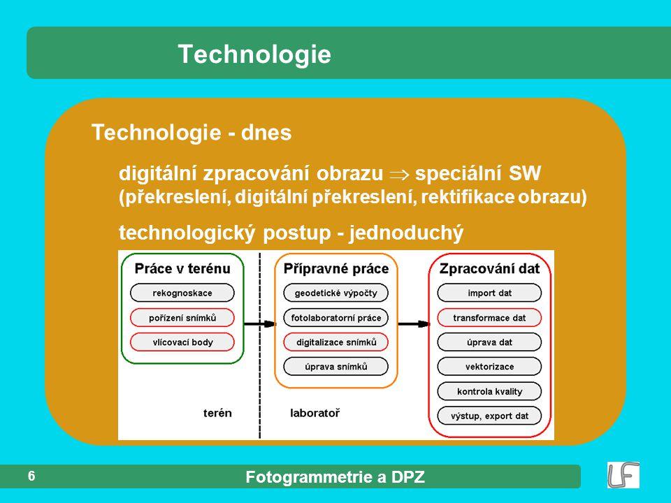 Fotogrammetrie a DPZ 6 Technologie - dnes digitální zpracování obrazu  speciální SW (překreslení, digitální překreslení, rektifikace obrazu) technologický postup - jednoduchý Technologie