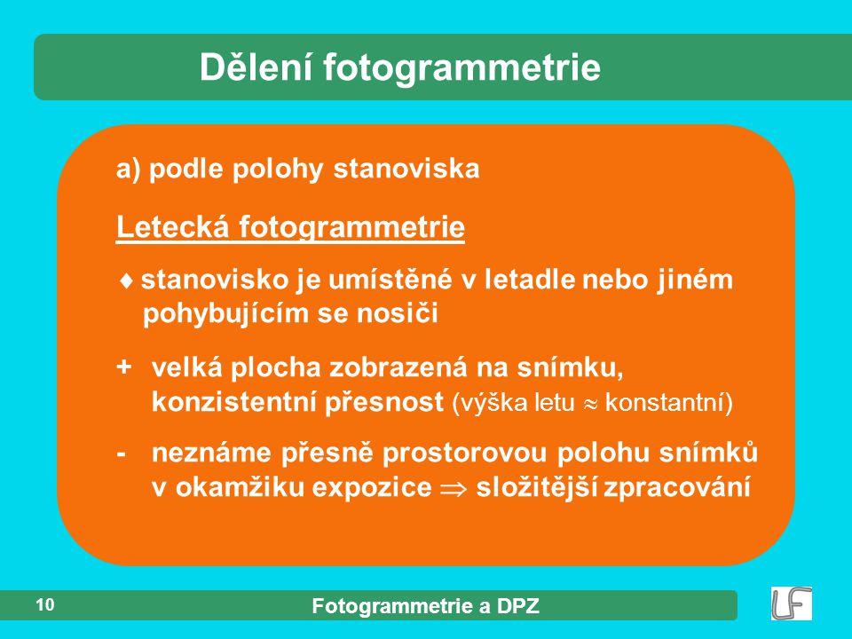 Fotogrammetrie a DPZ 10 a) podle polohy stanoviska Dělení fotogrammetrie Letecká fotogrammetrie  stanovisko je umístěné v letadle nebo jiném pohybují