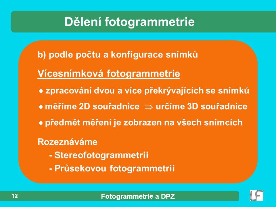 Fotogrammetrie a DPZ 12 b) podle počtu a konfigurace snímků Dělení fotogrammetrie Vícesnímková fotogrammetrie  zpracování dvou a více překrývajících