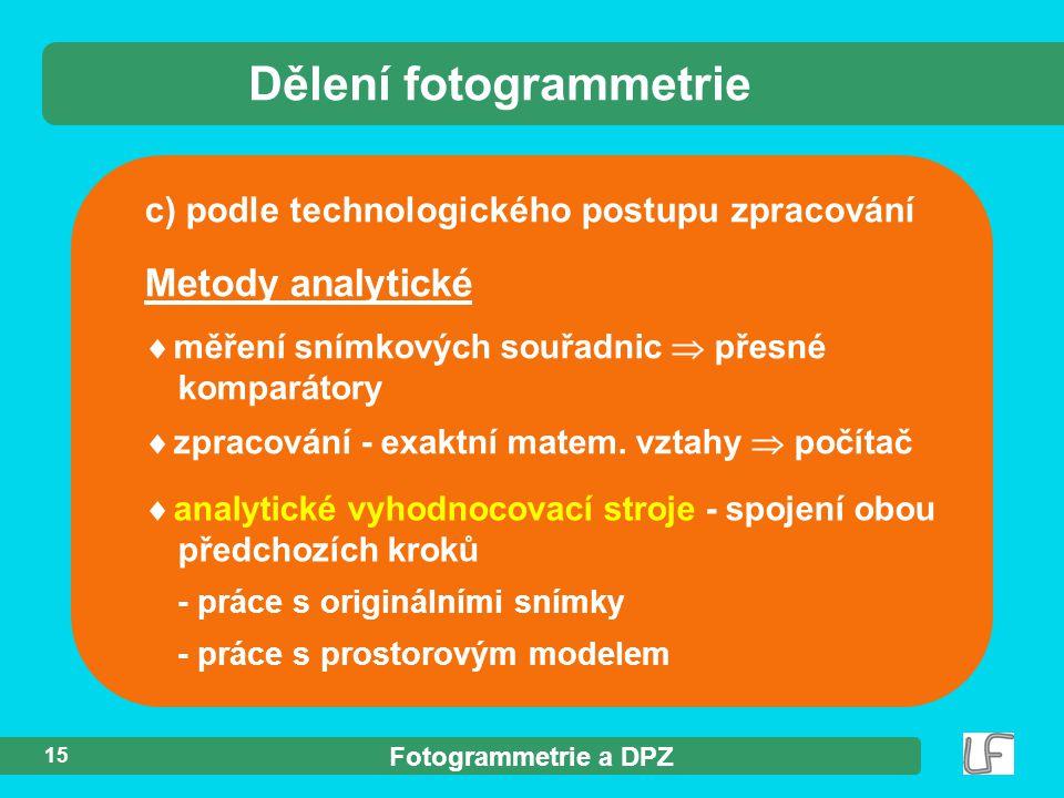 Fotogrammetrie a DPZ 15 c) podle technologického postupu zpracování Dělení fotogrammetrie  analytické vyhodnocovací stroje - spojení obou předchozích