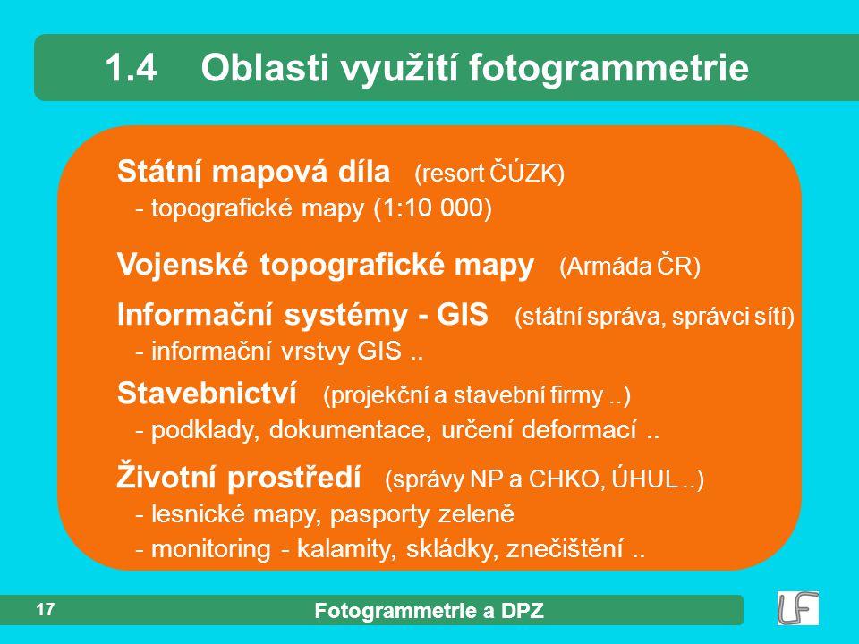 Fotogrammetrie a DPZ 17 Státní mapová díla (resort ČÚZK) - topografické mapy (1:10 000) 1.4Oblasti využití fotogrammetrie Vojenské topografické mapy (