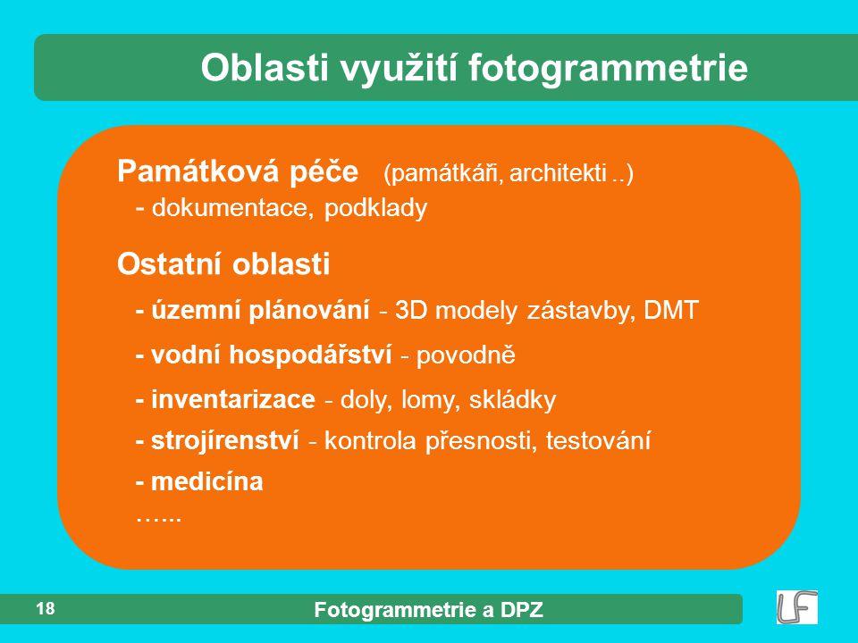 Fotogrammetrie a DPZ 18 Památková péče (památkáři, architekti..) - dokumentace, podklady Oblasti využití fotogrammetrie Ostatní oblasti - územní pláno