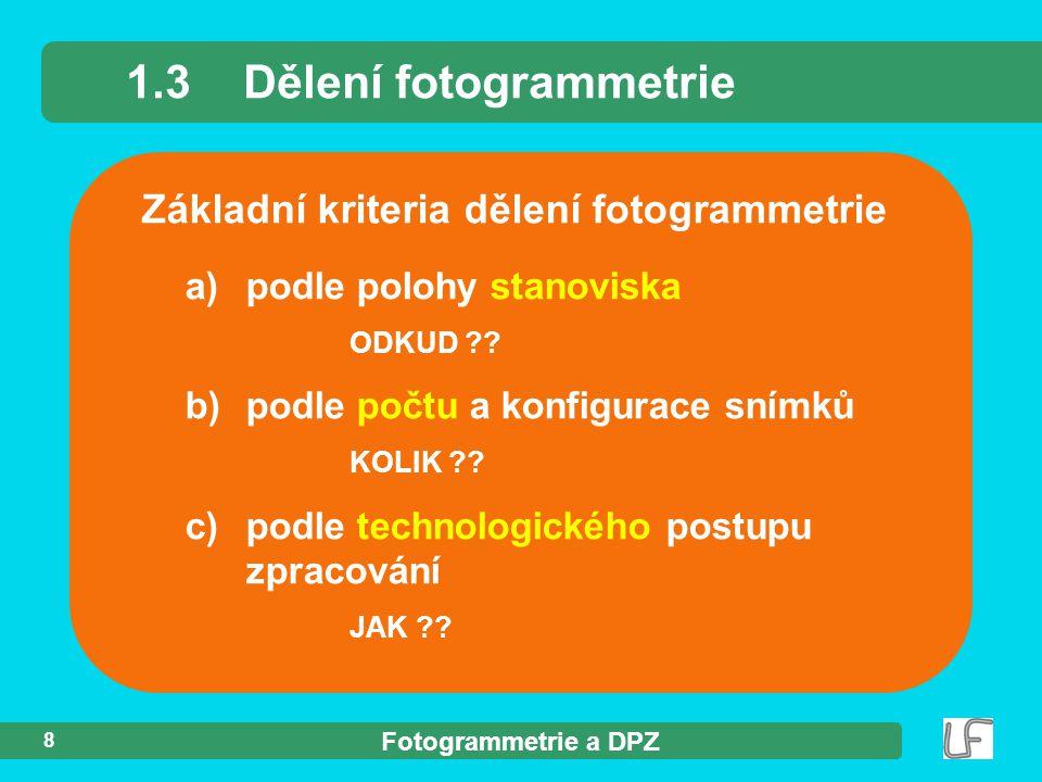 Fotogrammetrie a DPZ 8 Základní kriteria dělení fotogrammetrie 1.3Dělení fotogrammetrie a) podle polohy stanoviska ODKUD ?? b) podle počtu a konfigura