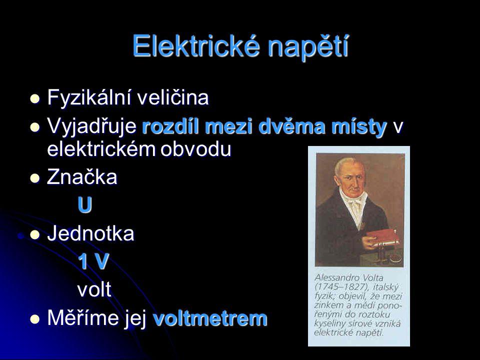 Elektrické napětí Fyzikální veličina Fyzikální veličina Vyjadřuje rozdíl mezi dvěma místy v elektrickém obvodu Vyjadřuje rozdíl mezi dvěma místy v ele