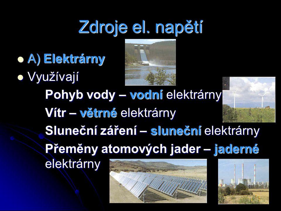Zdroje el. napětí A) Elektrárny A) Elektrárny Využívají Využívají Pohyb vody – vodní elektrárny Vítr – větrné elektrárny Sluneční záření – sluneční el