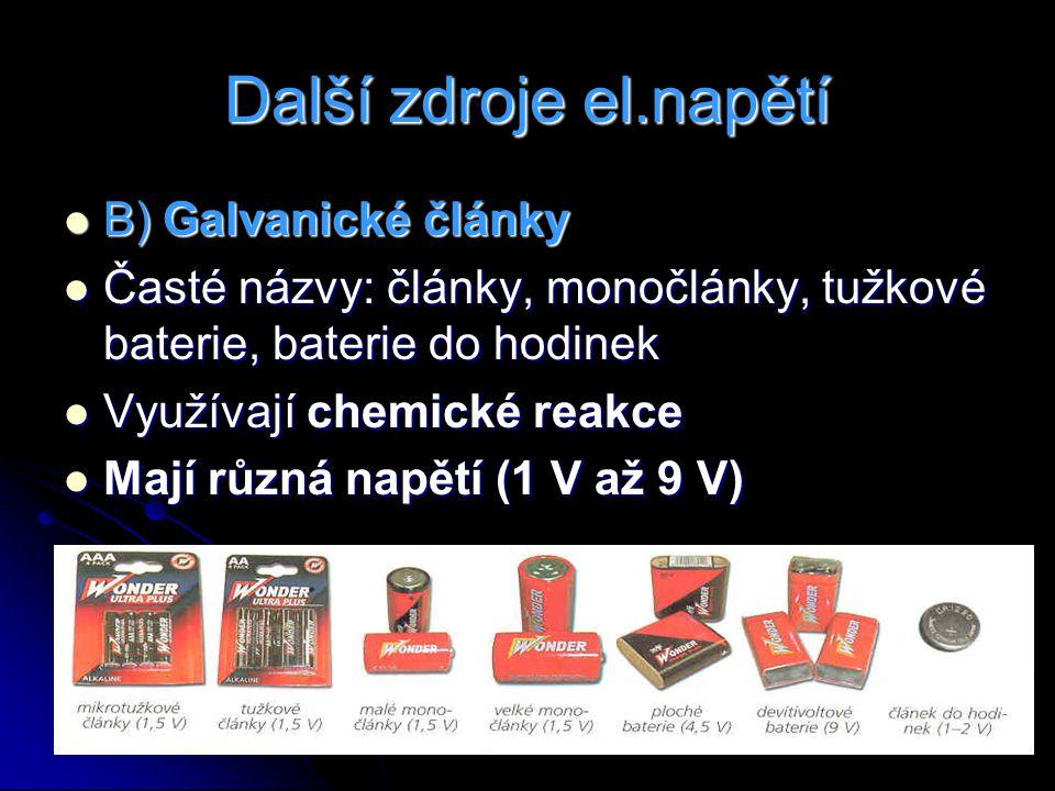 Další zdroje el.napětí B) Galvanické články B) Galvanické články Časté názvy: články, monočlánky, tužkové baterie, baterie do hodinek Časté názvy: člá
