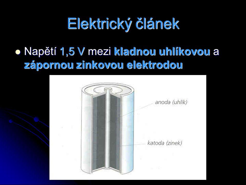 Elektrický článek Napětí 1,5 V mezi kladnou uhlíkovou a zápornou zinkovou elektrodou Napětí 1,5 V mezi kladnou uhlíkovou a zápornou zinkovou elektrodo