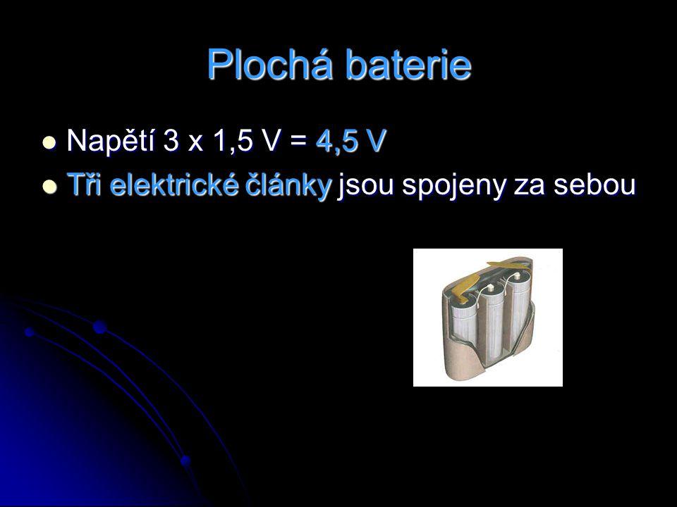Plochá baterie Napětí 3 x 1,5 V = 4,5 V Napětí 3 x 1,5 V = 4,5 V Tři elektrické články jsou spojeny za sebou Tři elektrické články jsou spojeny za seb