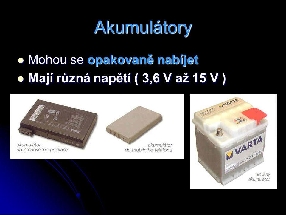 Akumulátory Mohou se opakovaně nabíjet Mohou se opakovaně nabíjet Mají různá napětí ( 3,6 V až 15 V ) Mají různá napětí ( 3,6 V až 15 V )
