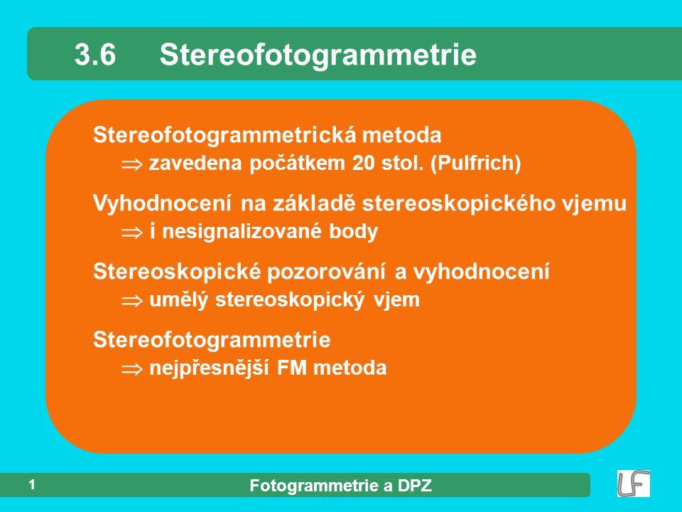 Fotogrammetrie a DPZ 1 Stereofotogrammetrická metoda  zavedena počátkem 20 stol. (Pulfrich) Vyhodnocení na základě stereoskopického vjemu  i nesigna