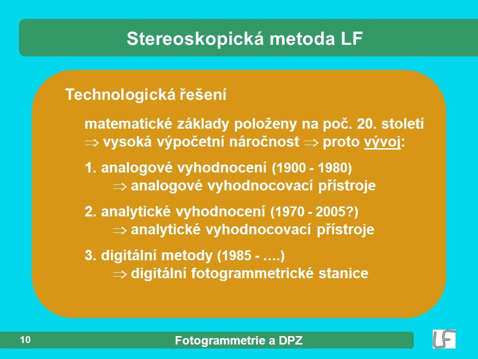 Fotogrammetrie a DPZ 10 Technologická řešení matematické základy položeny na poč. 20. století  vysoká výpočetní náročnost  proto vývoj: 1. analogové