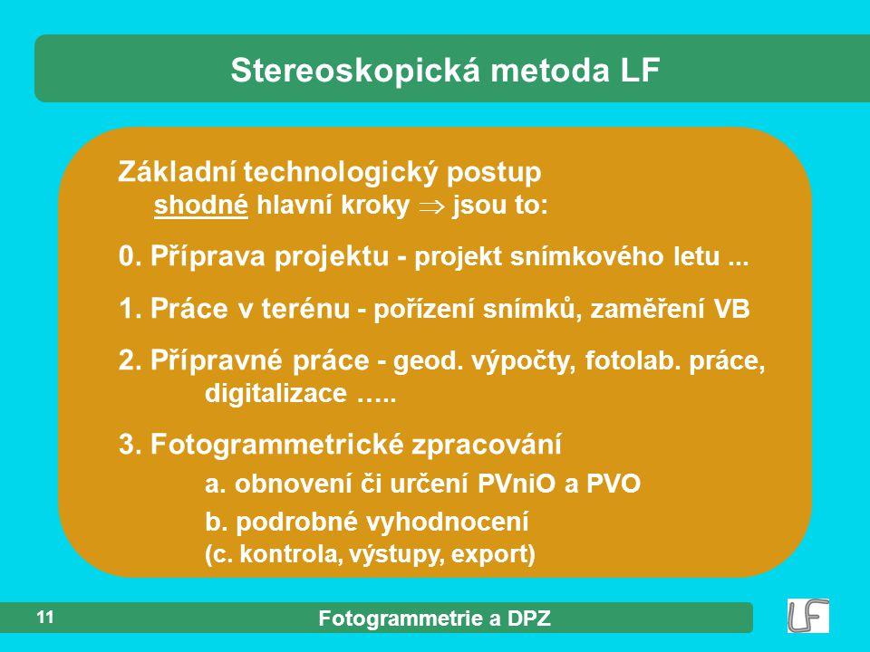 Fotogrammetrie a DPZ 11 Základní technologický postup shodné hlavní kroky  jsou to: 0. Příprava projektu - projekt snímkového letu... 1. Práce v teré