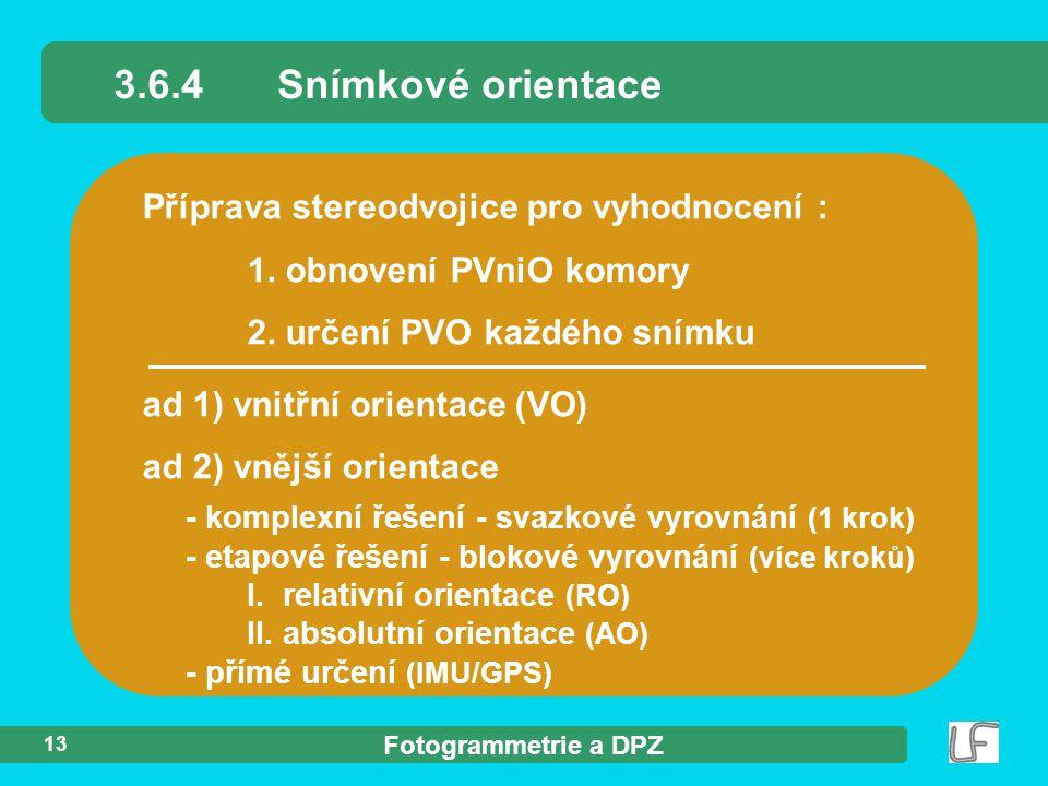 Fotogrammetrie a DPZ 13 Příprava stereodvojice pro vyhodnocení : 1. obnovení PVniO komory 2. určení PVO každého snímku ad 1) vnitřní orientace (VO) ad