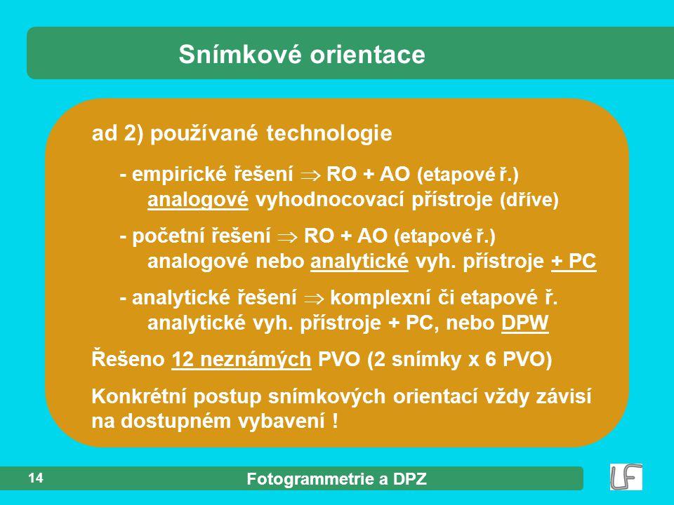 Fotogrammetrie a DPZ 14 ad 2) používané technologie - empirické řešení  RO + AO (etapové ř.) analogové vyhodnocovací přístroje (dříve) - početní řeše