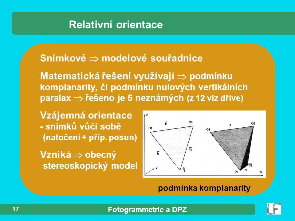 Fotogrammetrie a DPZ 17 Snímkové  modelové souřadnice Matematická řešení využívají  podmínku komplanarity, či podmínku nulových vertikálních paralax