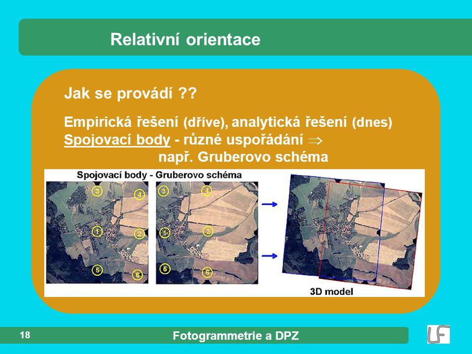 Fotogrammetrie a DPZ 18 Jak se provádí ?? Empirická řešení (dříve), analytická řešení (dnes) Spojovací body - různé uspořádání  např. Gruberovo schém