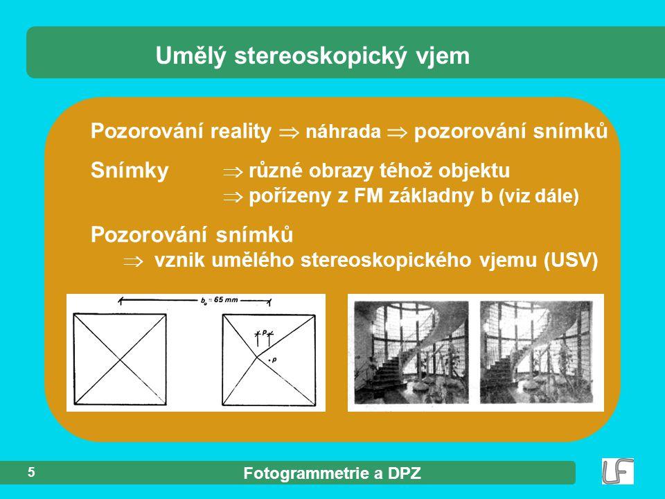 Fotogrammetrie a DPZ 5 Pozorování reality  náhrada  pozorování snímků Snímky  různé obrazy téhož objektu  pořízeny z FM základny b (viz dále) Pozo