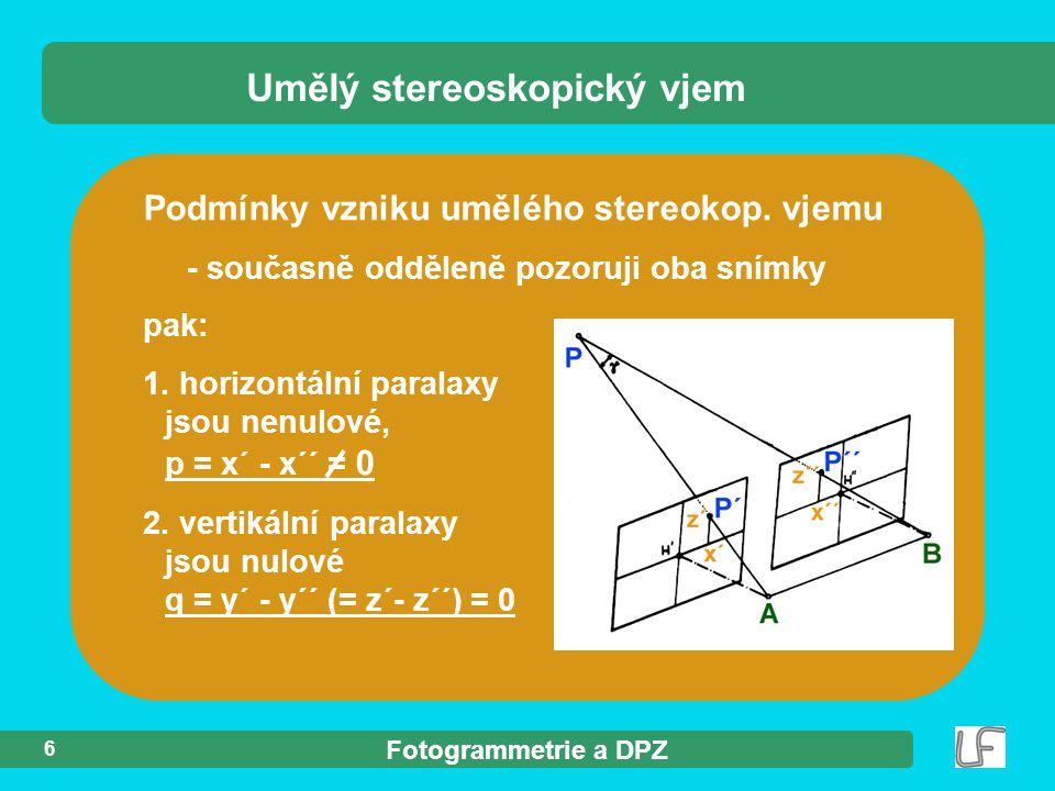 Fotogrammetrie a DPZ 6 Podmínky vzniku umělého stereokop. vjemu - současně odděleně pozoruji oba snímky pak: 1. horizontální paralaxy jsou nenulové, p
