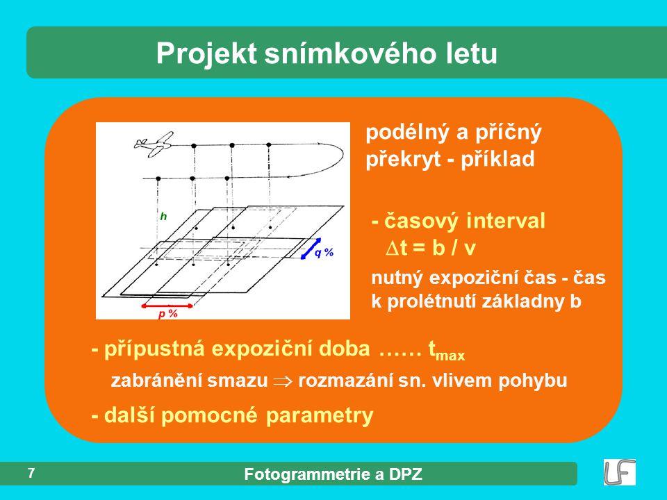Fotogrammetrie a DPZ 8 Projekt snímkového letu SW pro návrh projektu snímkového letu - návrh parametrů + kontrola při letu (navigace) b) grafická část - zákres území + mapové listy - náletové čáry + středy snímků + základní parametry pomůcka pro navigaci letadla c) písemná část objednávka - parametry snímků, výstupy, množství, termíny..