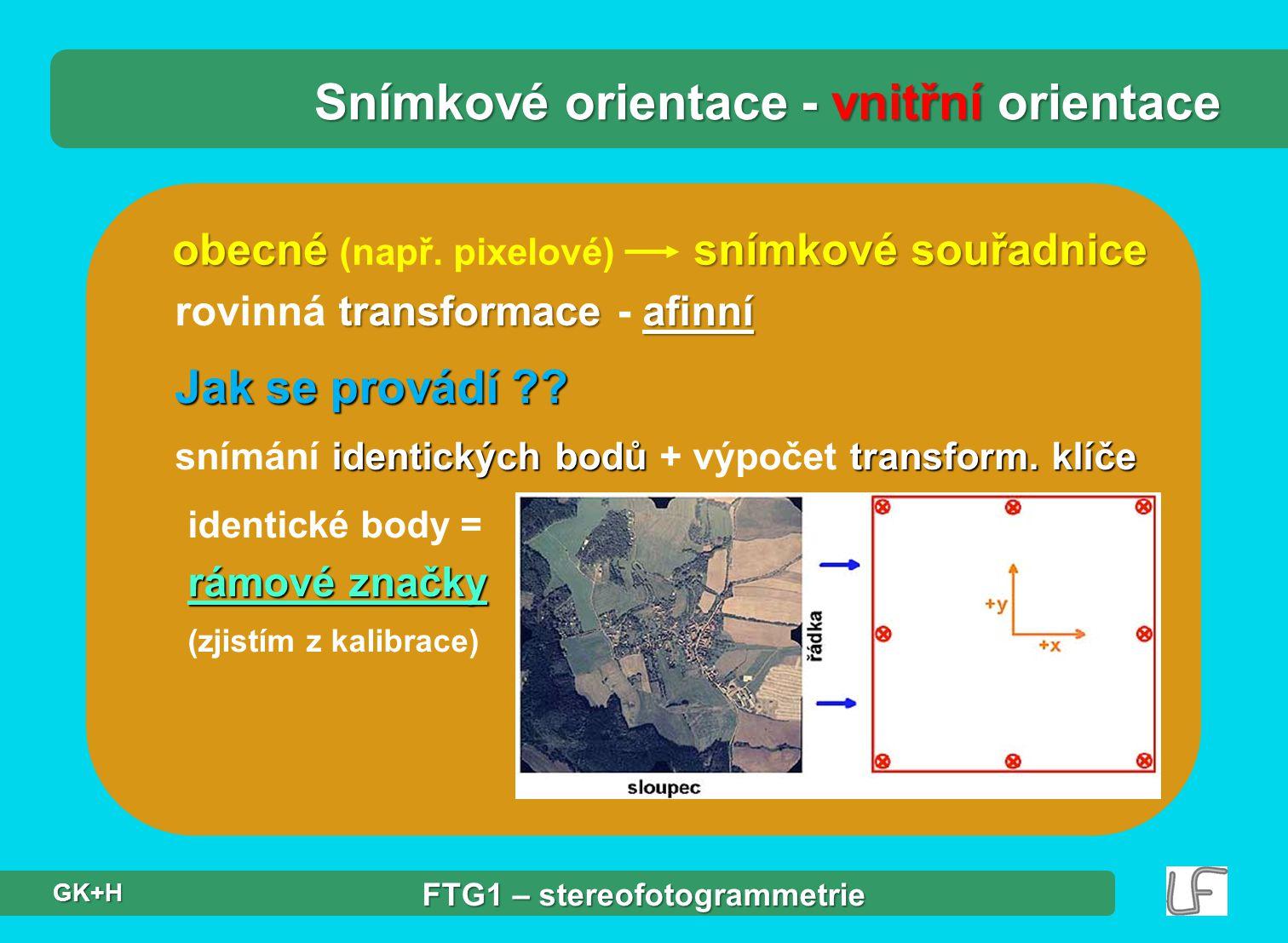 Jak se provádí ?? identických bodů transform. klíče snímání identických bodů + výpočet transform. klíče rámové značky identické body = rámové značky (