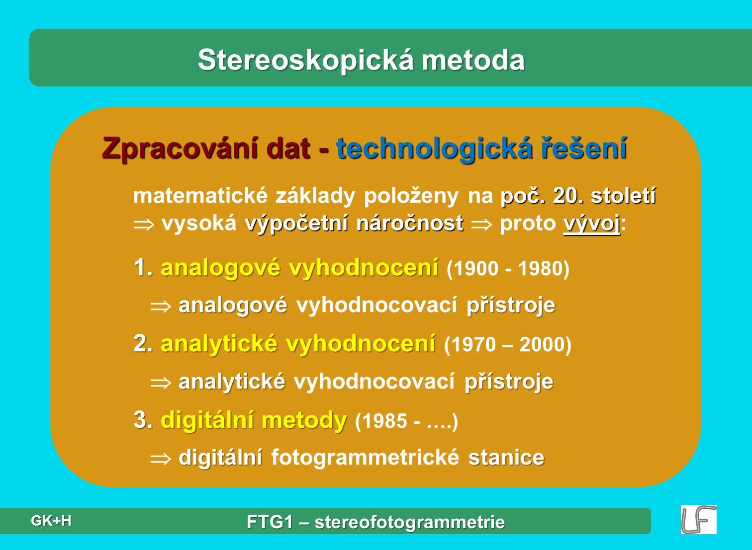 Zpracování dat - technologická řešení poč. 20. století výpočetní náročnost vývoj matematické základy položeny na poč. 20. století  vysoká výpočetní n