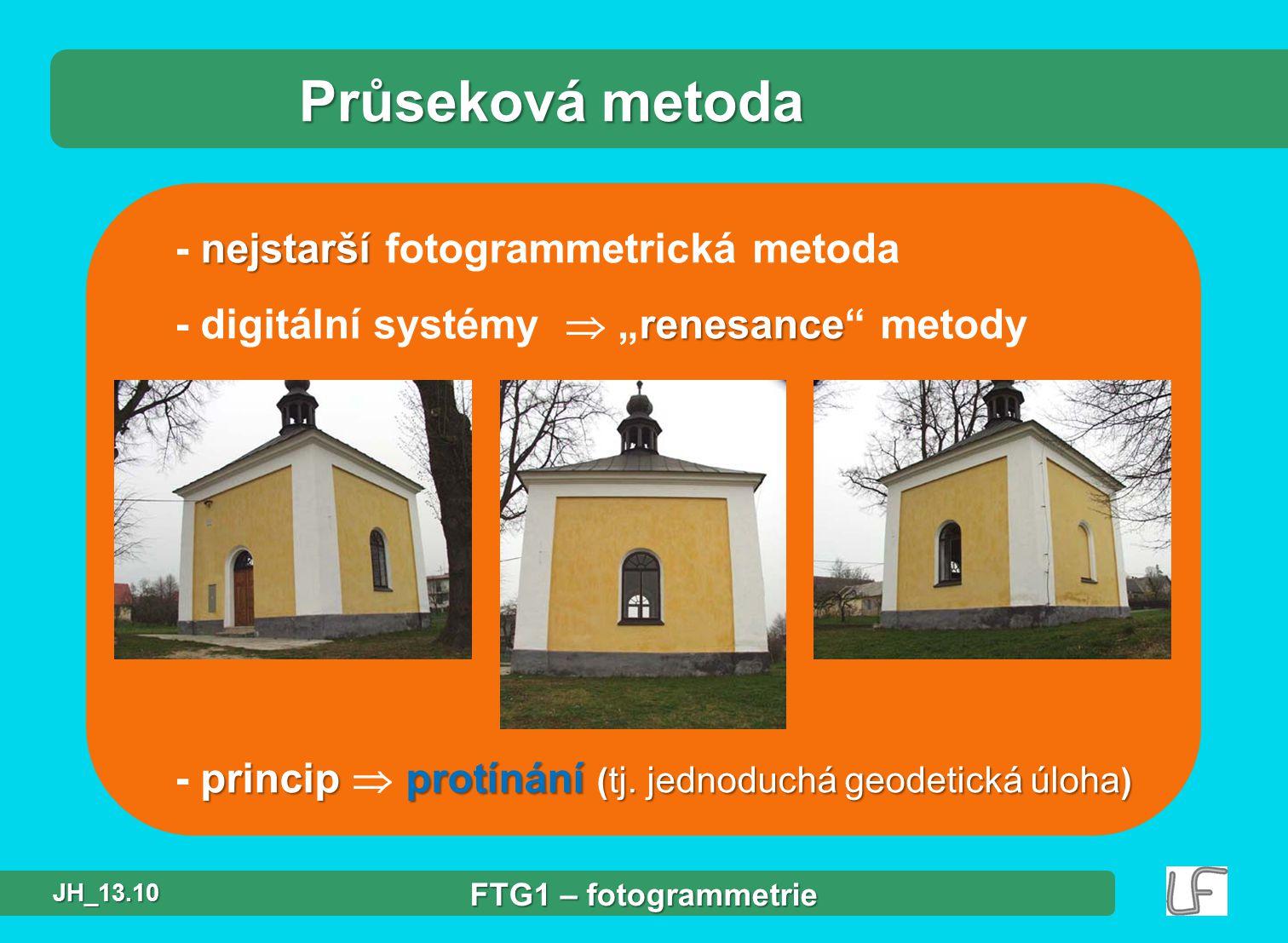 """nejstarší - nejstarší fotogrammetrická metoda renesance - digitální systémy  """"renesance"""" metody principprotínání ( tj. jednoduchá geodetická úloha )"""