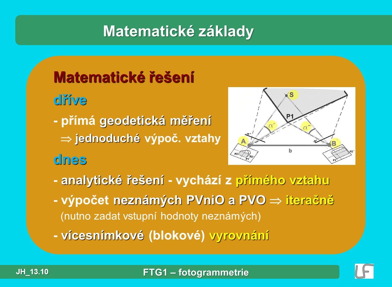 Matematické řešení dříve geodetická měření - přímá geodetická měření jednoduché  jednoduché výpoč. vztahy Matematické základy dnes analytické řešení