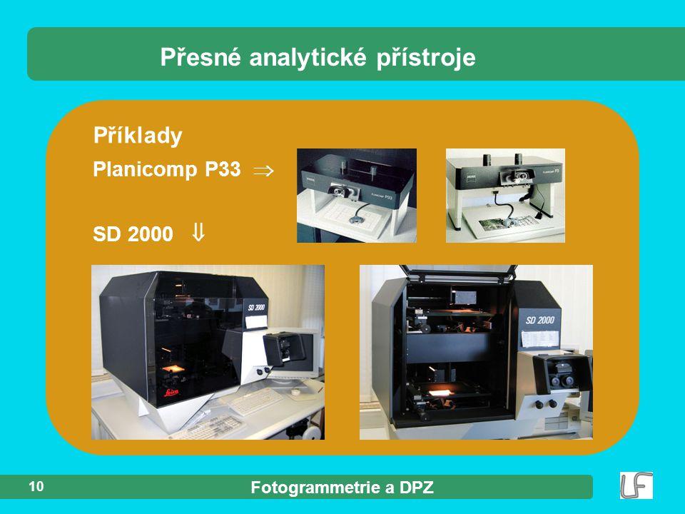 Fotogrammetrie a DPZ 10 Příklady Planicomp P33  SD 2000  Přesné analytické přístroje