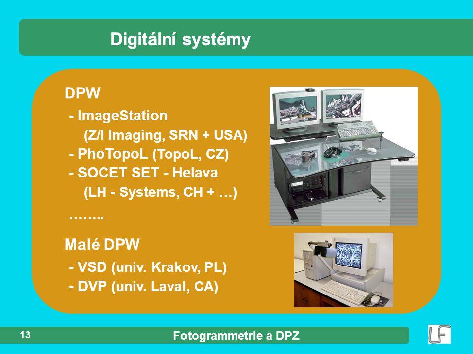 Fotogrammetrie a DPZ 13 Digitální systémy DPW - ImageStation (Z/I Imaging, SRN + USA) - PhoTopoL (TopoL, CZ) - SOCET SET - Helava (LH - Systems, CH + …) ……..