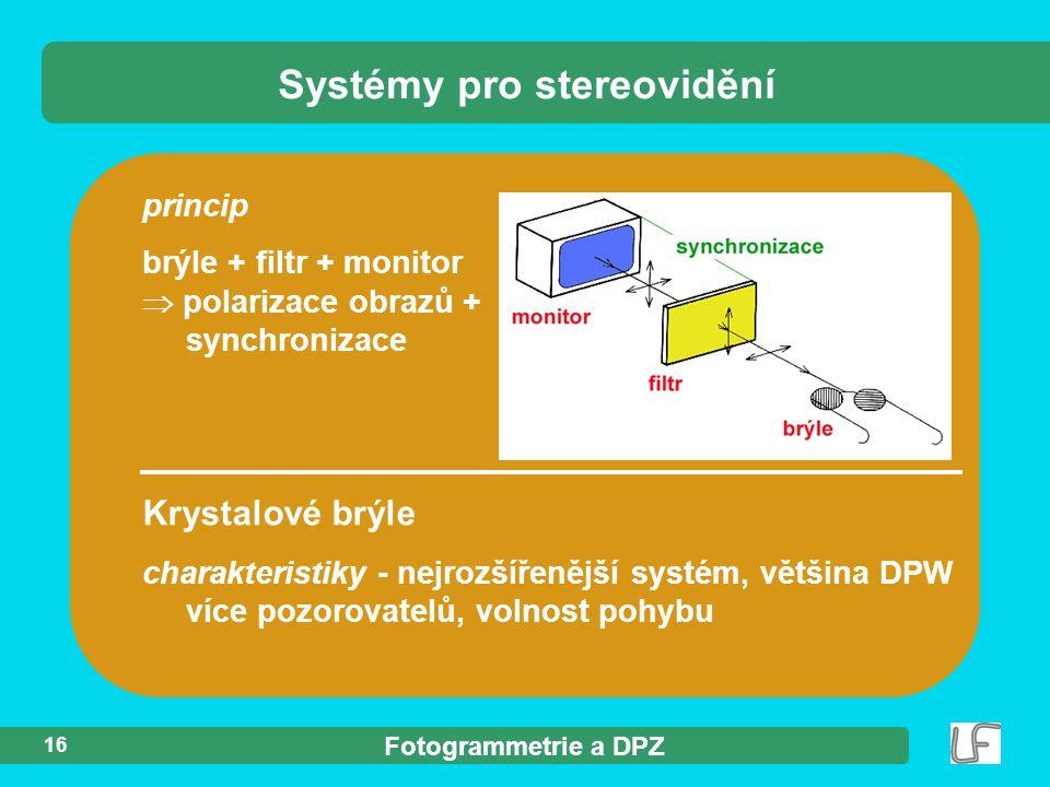 Fotogrammetrie a DPZ 16 princip brýle + filtr + monitor  polarizace obrazů + synchronizace Systémy pro stereovidění Krystalové brýle charakteristiky - nejrozšířenější systém, většina DPW více pozorovatelů, volnost pohybu