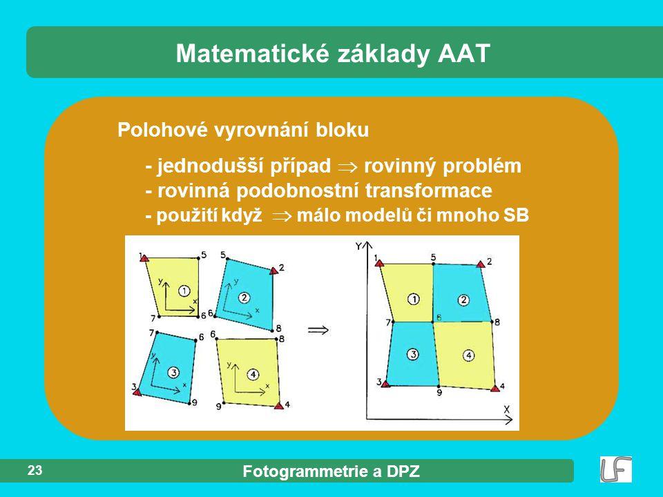 Fotogrammetrie a DPZ 23 Polohové vyrovnání bloku - jednodušší případ  rovinný problém - rovinná podobnostní transformace - použití když  málo modelů či mnoho SB Matematické základy AAT