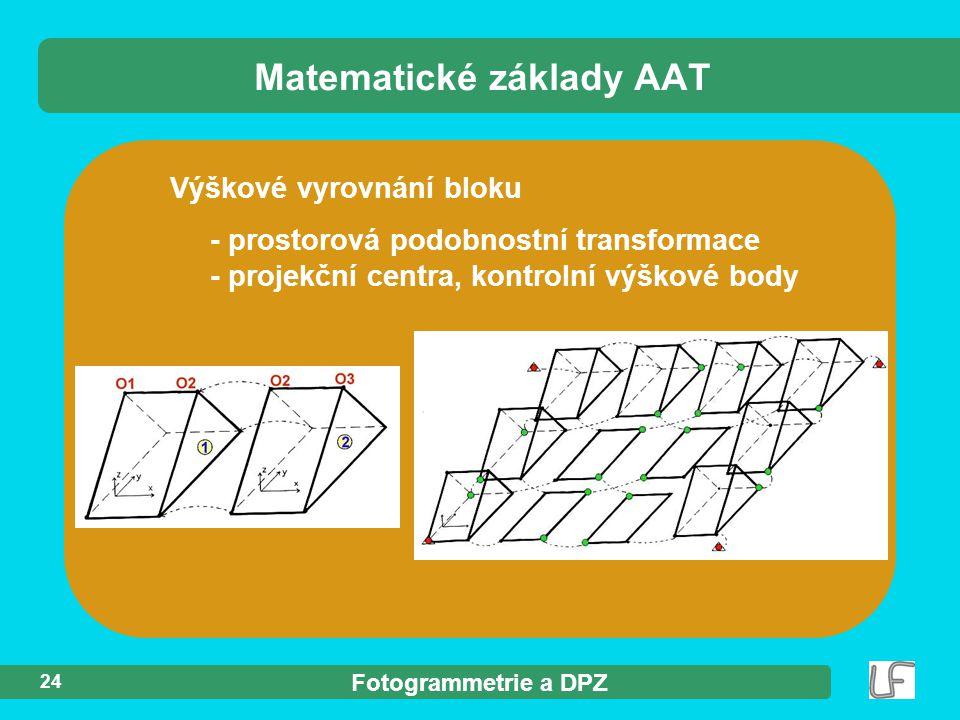 Fotogrammetrie a DPZ 24 Výškové vyrovnání bloku - prostorová podobnostní transformace - projekční centra, kontrolní výškové body Matematické základy AAT