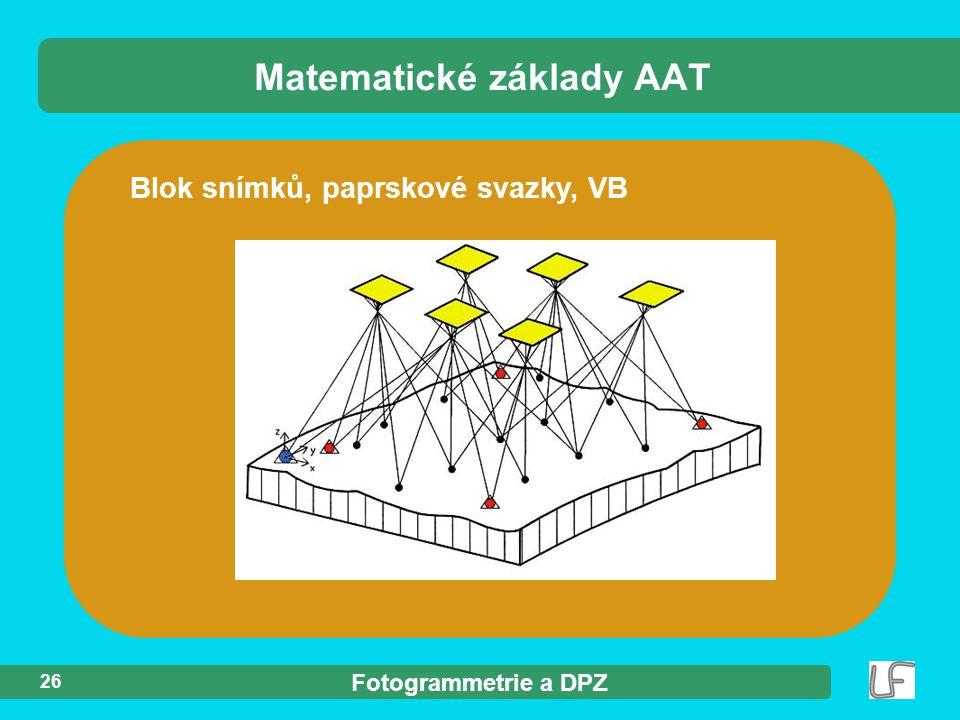 Fotogrammetrie a DPZ 26 Blok snímků,paprskové svazky, VB Matematické základy AAT