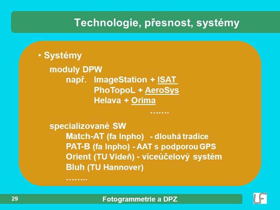 Fotogrammetrie a DPZ 29 Systémy moduly DPW např.ImageStation + ISAT PhoTopoL + AeroSys Helava + Orima …….