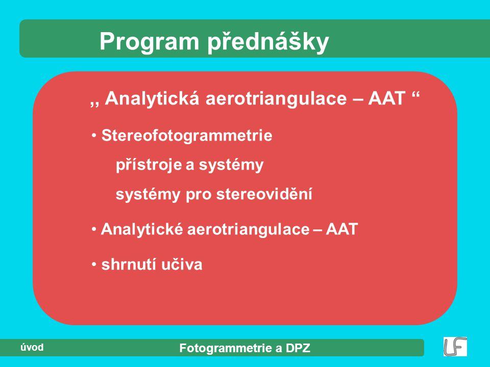 Fotogrammetrie a DPZ úvod,, Analytická aerotriangulace – AAT Stereofotogrammetrie přístroje a systémy systémy pro stereovidění Analytické aerotriangulace – AAT shrnutí učiva Program přednášky