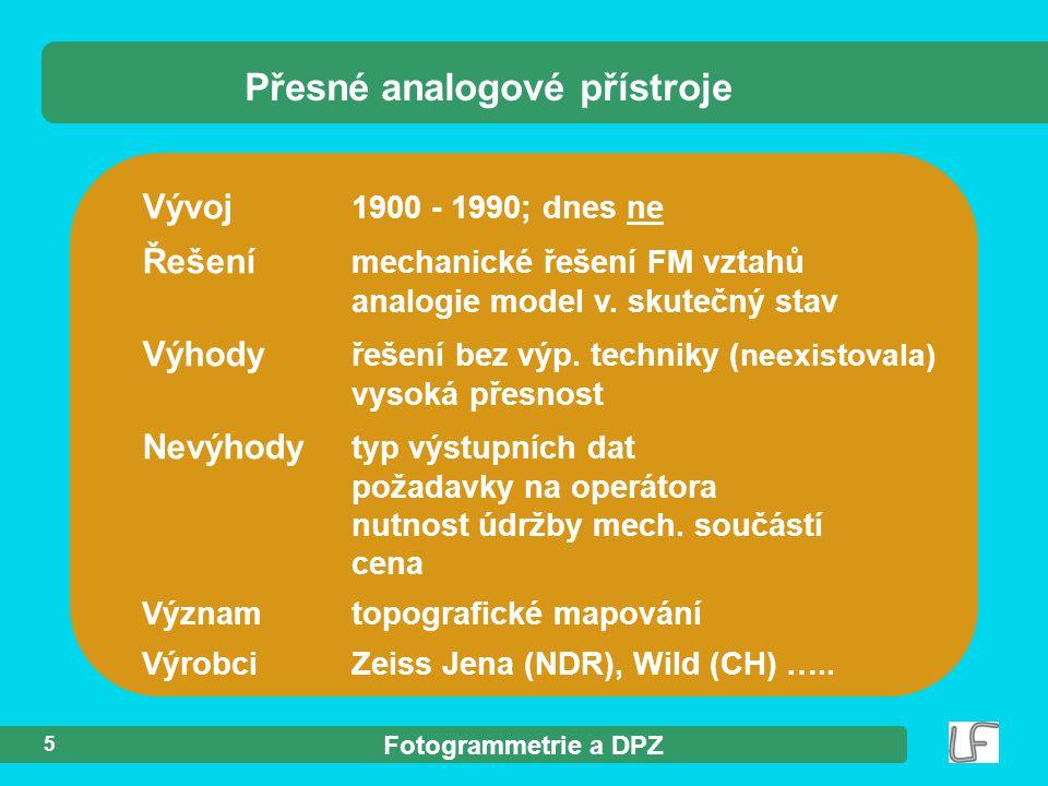 Fotogrammetrie a DPZ 5 Vývoj 1900 - 1990; dnes ne Řešení mechanické řešení FM vztahů analogie model v.