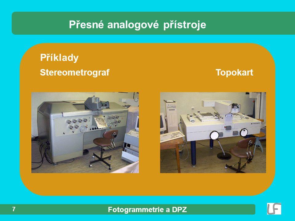 Fotogrammetrie a DPZ 7 Příklady Stereometrograf Topokart Přesné analogové přístroje