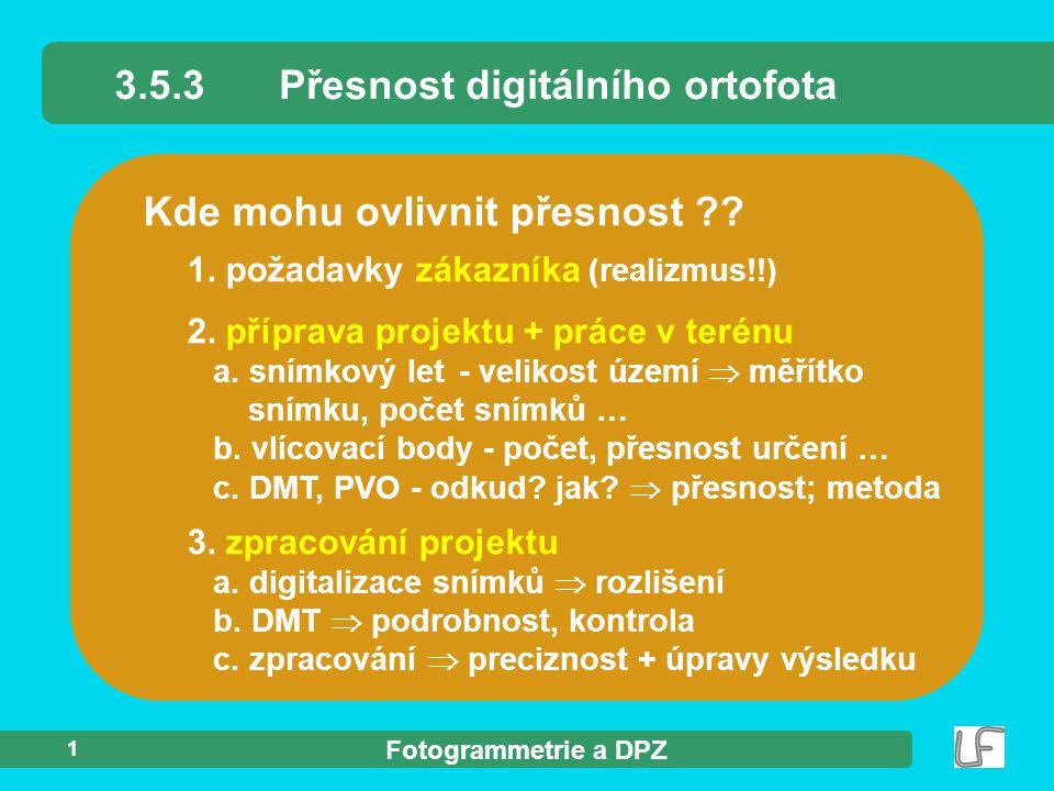 Fotogrammetrie a DPZ 1 Kde mohu ovlivnit přesnost ?? 3.5.3Přesnost digitálního ortofota 2. příprava projektu + práce v terénu a. snímkový let- velikos